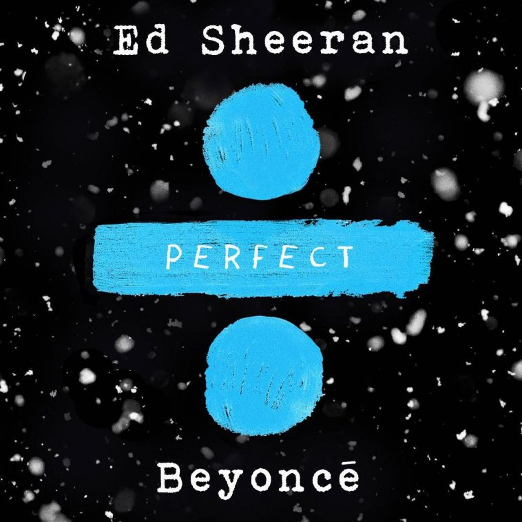 Ed Sheeran to Release Hit Track PERFECT with Beyonce Today!